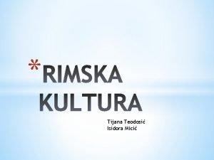 Tijana Teodosi Isidora Mici Rimska umetnost podrazumeva umetnicku