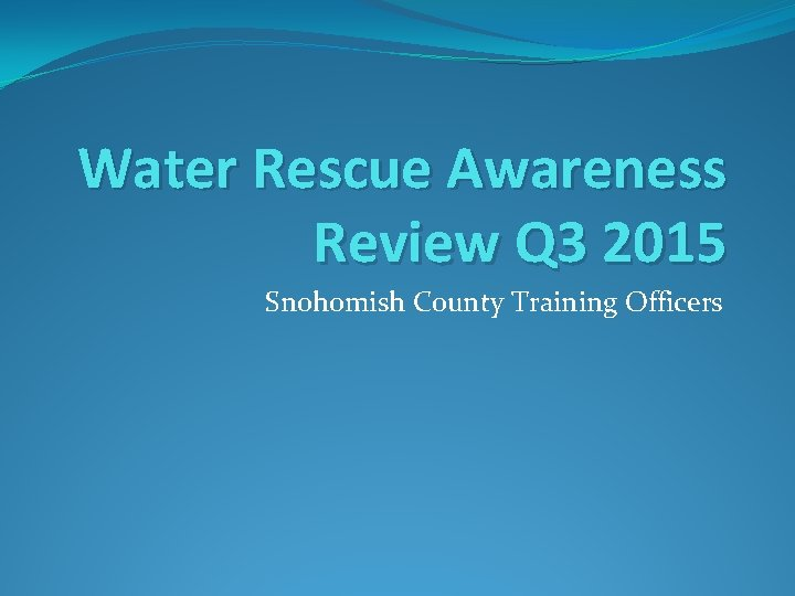 Water Rescue Awareness Review Q 3 2015 Snohomish