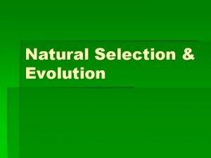 Natural Selection Evolution I Natural Selection Charles Darwin