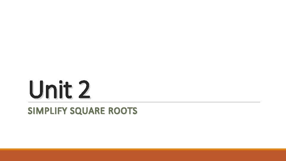 Unit 2 SIMPLIFY SQUARE ROOTS Simplifying Square Roots