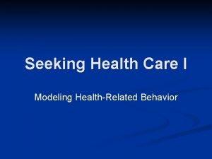 Seeking Health Care I Modeling HealthRelated Behavior HealthRelated