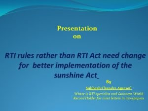Presentation on RTI rules rather than RTI Act