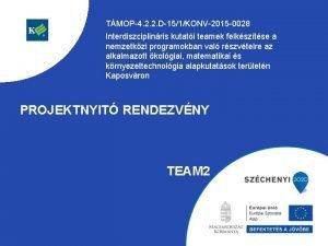 TMOP4 2 2 D151KONV2015 0028 Interdiszciplinris kutati teamek