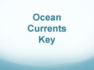 Ocean Currents Key Ocean Currents When poets and