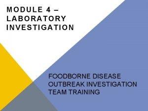 MODULE 4 LABORATORY INVESTIGATION FOODBORNE DISEASE OUTBREAK INVESTIGATION