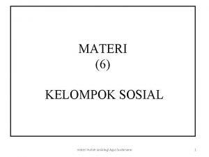 MATERI 6 KELOMPOK SOSIAL materi kuliah sosiologi Agus