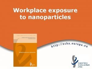 Workplace exposure to nanoparticles Workplace exposure to nanoparticles