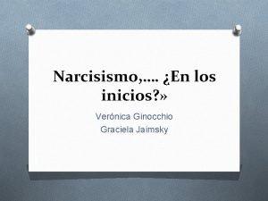 Narcisismo En los inicios Vernica Ginocchio Graciela Jaimsky