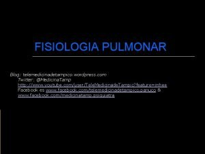 FISIOLOGIA PULMONAR Blog telemedicinadetampico wordpress com Twitter Medicina
