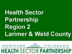 Health Sector Partnership Region 2 Larimer Weld County