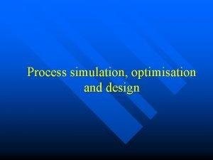 Process simulation optimisation and design P S O