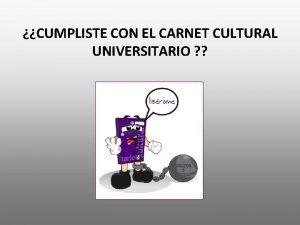 CUMPLISTE CON EL CARNET CULTURAL UNIVERSITARIO ALUMNOS DE