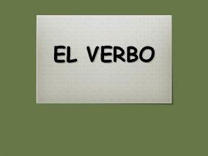 EL VERBO 1 CONCEPTO DE VERBO El verbo