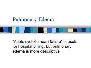 Pulmonary Edema Acute systolic heart failure is useful