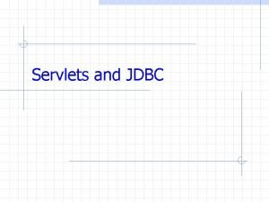 Servlets and JDBC Servlets A form The HTML
