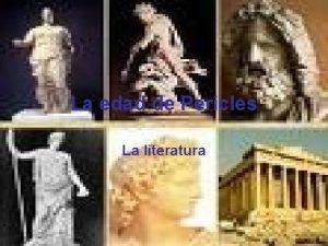 La edad de Pericles La literatura Sfocle Fue