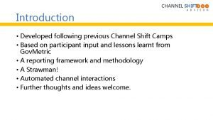 CHANNEL SHIFT Introduction Developed following previous Channel Shift