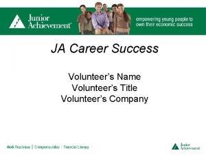 JA Career Success Volunteers Name Volunteers Title Volunteers