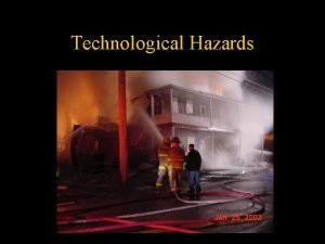 Technological Hazards Technological Hazards Smith Ch 13 Technological