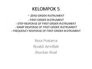 KELOMPOK 5 ZEROORDER INSTRUMENT FIRSTORDER INSTRUMENT STEP RESPONSE