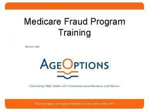 Medicare Fraud Program Training Agenda Basics of Medicare