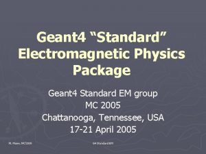 Geant 4 Standard Electromagnetic Physics Package Geant 4