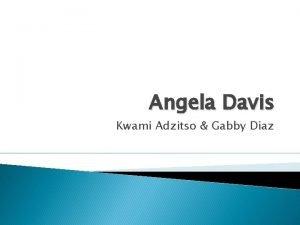 Angela Davis Kwami Adzitso Gabby Diaz Introduction Angela