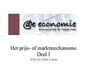 Het prijs of marktmechanisme Deel I Klik om