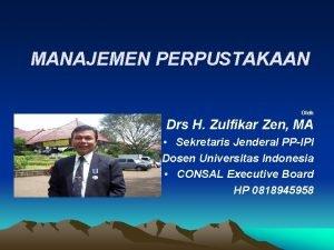MANAJEMEN PERPUSTAKAAN Oleh Drs H Zulfikar Zen MA