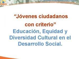 Jvenes ciudadanos con criterio Educacin Equidad y Diversidad