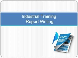 Industrial Training Report Writing Industrial training report Documented