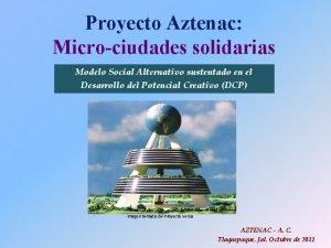 Proyecto Aztenac Microciudades solidarias Modelo Social Alternativo sustentado