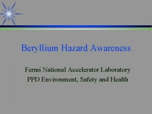 Beryllium Hazard Awareness Fermi National Accelerator Laboratory PPD