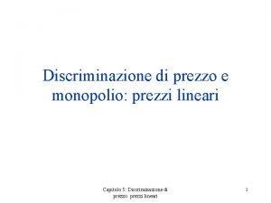 Discriminazione di prezzo e monopolio prezzi lineari Capitolo
