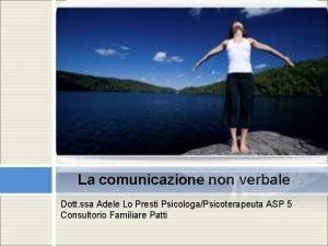 La comunicazione non verbale Dott ssa Adele Lo