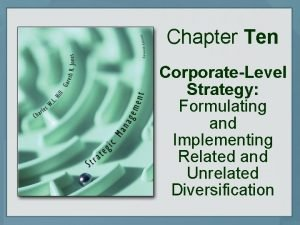 Chapter Ten CorporateLevel Strategy Formulating and Implementing Related