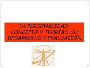 LA PERSONALIDAD CONCEPTO Y TEORAS SU DESARROLLO Y