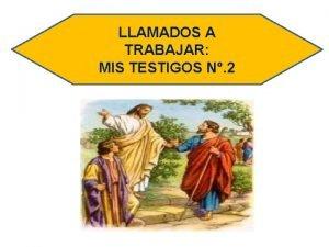 LLAMADOS A TRABAJAR MIS TESTIGOS N 2 Dios