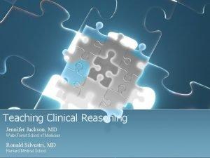 Teaching Clinical Reasoning Jennifer Jackson MD Wake Forest