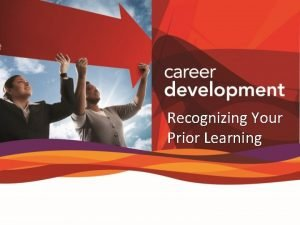 Recognizing Your Prior Learning AGENDA About Recognition of