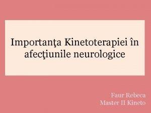 Importana Kinetoterapiei n afeciunile neurologice Faur Rebeca Master