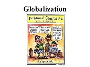Globalization What is Globalization Global industrialism or globalization