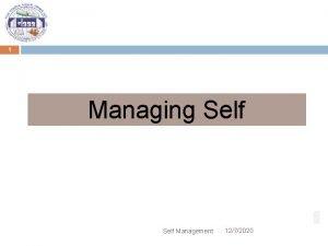 1 Managing Self Management 1272020 Managing Self 2