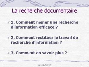 La recherche documentaire 1 Comment mener une recherche