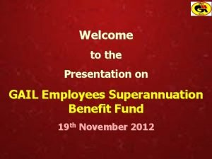Welcome to the Presentation on GAIL Employees Superannuation