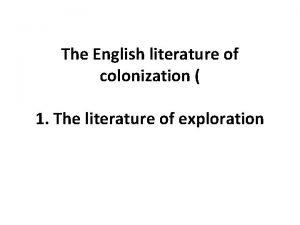 The English literature of colonization 1 The literature