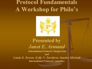 Protocol Fundamentals A Workshop for Philos Presented by