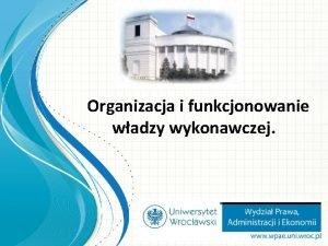 Organizacja i funkcjonowanie wadzy wykonawczej Prezydent RP Restytucja