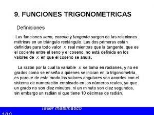 9 FUNCIONES TRIGONOMETRICAS Definiciones Las funciones seno coseno