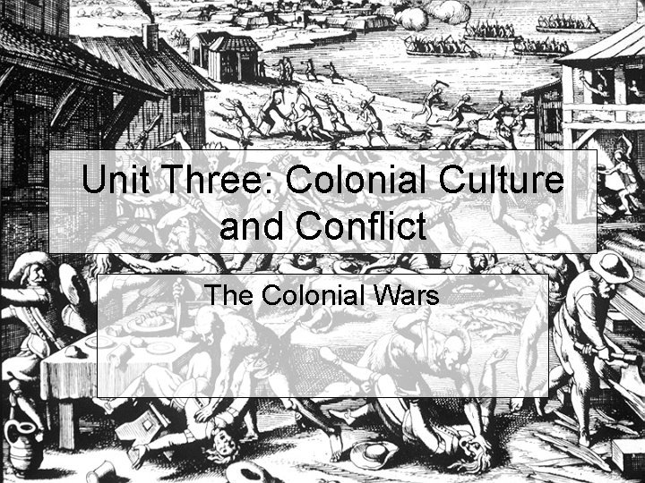 Unit Three Colonial Culture and Conflict The Colonial